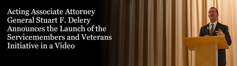 Acting Associate Attorney General Stuart F. Delery Announces The Servicemembers and Veterans Initiative