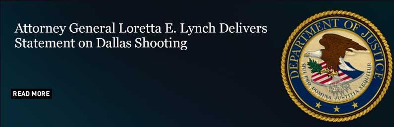 Attorney General Loretta E. Lynch Delivers Statement on Dallas Shooting