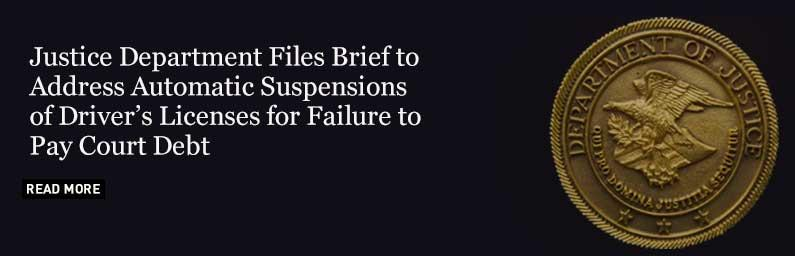 Justice Department Files Brief to Address Automatic Suspensions of Driver's Licenses for Failure to Pay Court Debt
