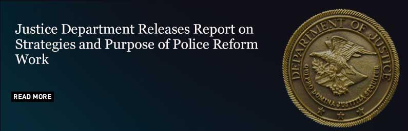 Justice Department Releases Report on Strategies and Purpose of Police Reform Work