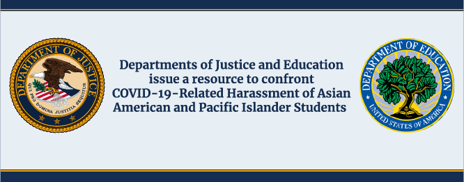 Department of Justice and Education issue a resource to confront COVID-19-Related Harassment of Asian American and Pacific Islander Students