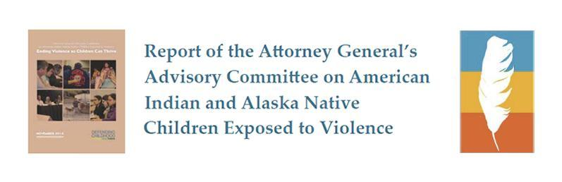 Report of the Attorney General's Advisory Committee on American Indian and Alaska Native Children Exposed to Violence