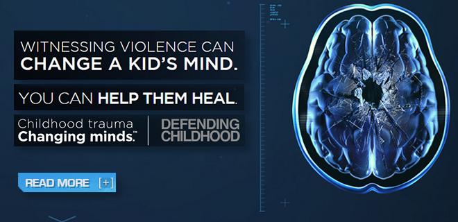 Defending Childhood - Childhoos Trauma, Changing Minds.