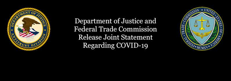 DOJ/Antitrust Division Seal and FTC Seal with the text: Department of Justice and Federal Trade Commission Release Joint Statement Regarding COVID-19