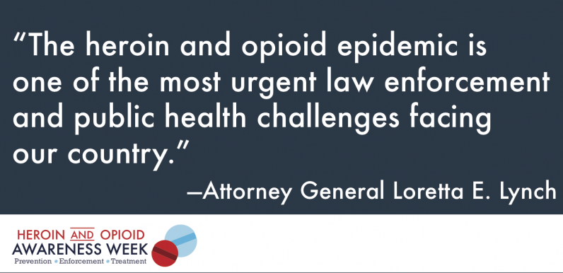 """The heroin and opioid epidemic is one of the most urgent law enforcement and public health challenges facing our country.""—Attorney General Loretta E. Lynch"