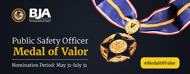 Public Safety Officer Medal Of Valor Nomination Period: May 31 - July 31