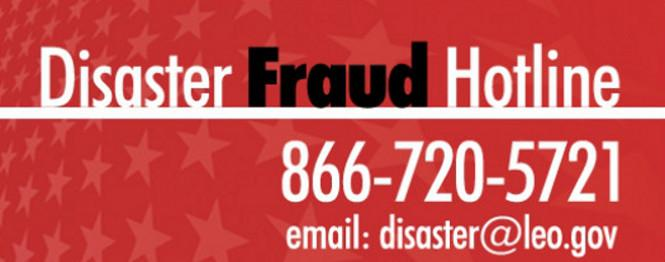 Disaster Fraud Hotline. Anonymous & Confidential. 866-720-5721 disaster@leo.gov