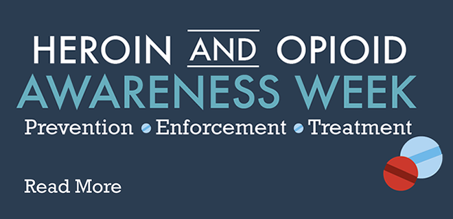 Heroin and Opioid Awareness Week Prevention - Enforcement - Treatment