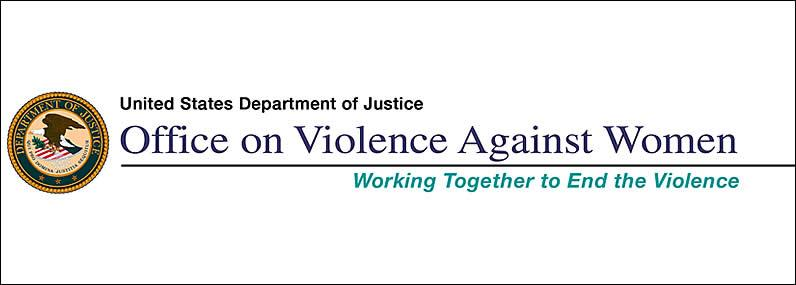 United States Department of Justice Office on Violence Against Women Working Together to End the Violence