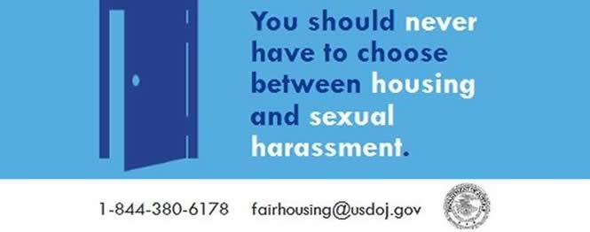 You should never have to choose between housing and sexual harassment. 1-844-380-6178 fairhousing@usdoj.gov