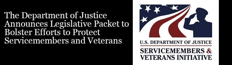 The Department of Justice Announces Legislative Packet to Bolster Efforts to Protect Servicemembers and Veterans