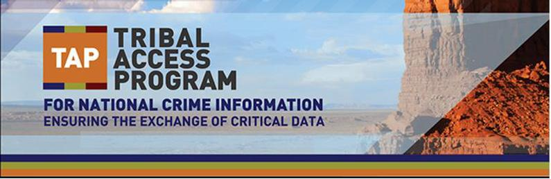 Tribal Access Program for National Crime Information (TAP) for National Crime Information Ensuring the Exchange of Critical Data