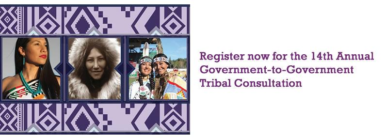 Register now for the 14th Annual Government-to-Government Tribal Consultation