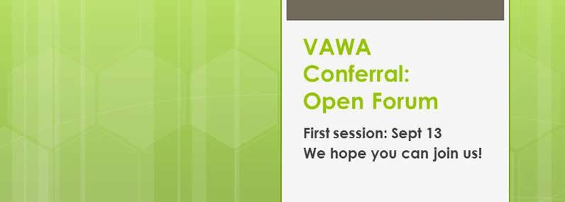 VAWA Conferral: Open Forum First session: Sept 13 We hope you can join us!