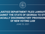 Justice Department Files Lawsuit Against the State of Georgia to Stop Racially Discriminatory Provisions of New Voting Law