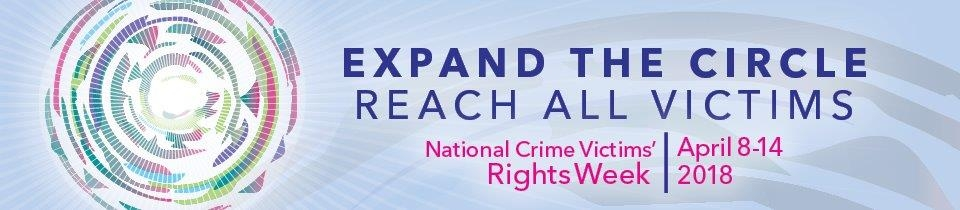 Expand the Circle Reach all Victims National Crime Victims' Rights Week April 8-14, 2018