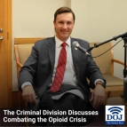 DOJ - The Justice Beat -The Criminal Division Discusses Combatting the Opioid Crisis