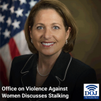 The Office on Violence Against Women Discusses Stalking
