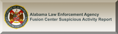 Alabama Law Enforcement Agency Fusion Center Suspicious Activity Report