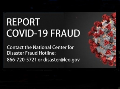 Report Covid-19 Fraud Hotline 866-720-5721 or email disaster@leo.gov