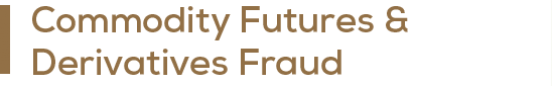 Commodity Futures and Derivatives Fraud