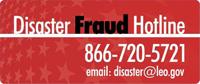 Disaster Fraud Hotline, 866-720-5721, email disaster@leo.gov