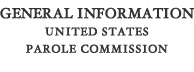 General Information for the U.S. Parole Commission
