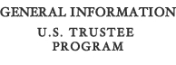 General Information U.S. Trustee Program